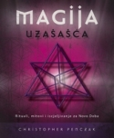 Magija uzašašća - rituali, mitovi i isceljivanje za novo doba