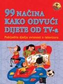 99 načina kako odvući dijete od tv-a - pobijedite dječju ovisnost o televizoru