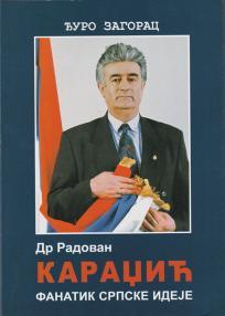 Dr Radovan Karadžić - fanatik srpske ideje