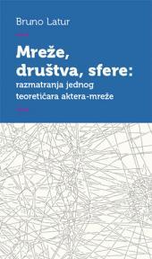 Mreže, društva, sfere - razmatranja jednog teoretičara aktera-mreže