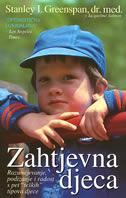 """Zahtjevna djeca - razumijevanje, podizanje i radost s pet """"teških"""" tipova djece"""