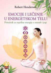 Emocije i lečenje u energetskom telu - priručnik za suptilne energije u masaži i jogi