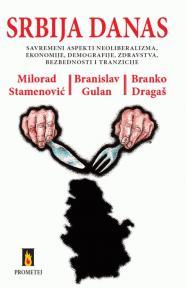 Srbija danas - savremeni aspekti neoliberalizma, ekonomije, demografije, zdravstva,