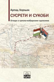 Susreti i sukobi - ogledi o srpsko-mađarskim odnosima