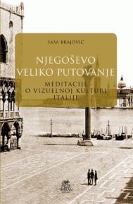 Njegoševo veliko putovanje - meditacije o vizuelnoj kulturi Italije