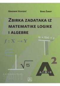Zbirka zadataka iz matematičke logike i algebre