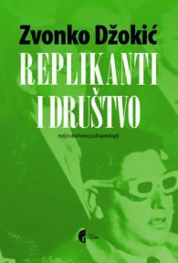 Replikanti i društvo - eseji o društvenoj psihopatologiji