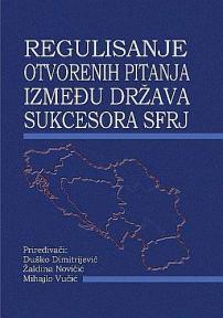 Regulisanje otvorenih pitanja između država sukcesora SFRJ - zbornik radova