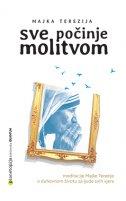 Sve počinje molitvom - meditacije Majke Terezije o duhovnom životu za ljude svih vjera