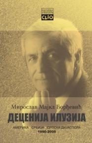 Decenija iluzija I i II: Amerika, Srbija i srpska dijaspora 1990-2000.