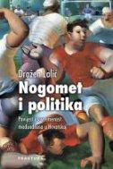 Nogomet i politika - povijest i suvremenost međuodnosa u Hrvatskoj