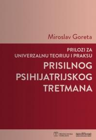 Prilozi za univerzalnu teoriju i praksu prisilnog psihijatrijskog tretmana