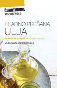 Hladno prešana ulja - praktični savjeti za zdravlje i ljepotu