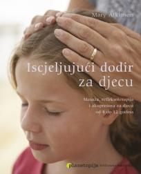 Iscjeljujući dodir za djecu - masaža, refleksoterapija i akupresura za djecu od 4 do 12