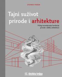 Tajni suživot prirode i arhitekture - Prilog razumijevanju korelacije prirode i oblika ar