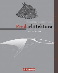 Predarhitektura - Pogled na prapočela arhitekture