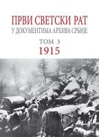 Prvi svetski rat u dokumentima Arhiva Srbije 1915 : Tom 3