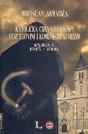 KATOLIČKA CRKVA U BOSNI I HERCEGOVINI I KOMUNISTIČKI REŽIM - Knjiga I - 1945. - 1966.