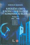 KATOLIČKA CRKVA U BOSNI I HERCEGOVINI I KOMUNISTIČKI REŽIM, Knjiga II. 1967.-1990.