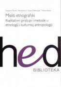 Misliti etnografski - Kvalitativni pristupi i metode u etnologiji i kulturnoj antropologij
