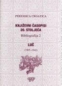 Periodica croatica - Književni časopisi 20. stoljeća / Bibliografija 2 - LUČ (1905.-19