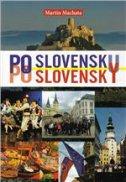 Po slovensku po slovensky - Učebnica slovenskeho jazyka pre pokročilych