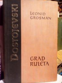 GRAD RULETA - Romansirana biografija Fjodora M. Dostojevskog