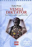 Veseli diktator - nepoznata biografija Josipa Broza Tita