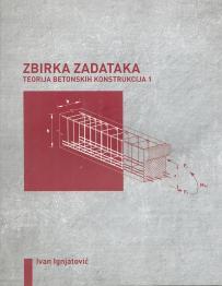 Zbirka zadataka - Teorija betonskih konstrukcija 1