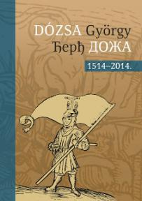 Dózsa György – Đerđ Doža 1514–2014. (zbornik radova)