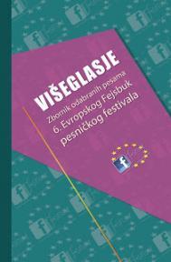Višeglasje : Zbornik odabranih pesama 6. Evropskog Fejsbuk pesničkog festivala