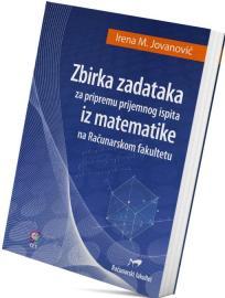 Zbirka zadataka za pripremu prijemnog ispita iz matematike na Računarskom fakultetu