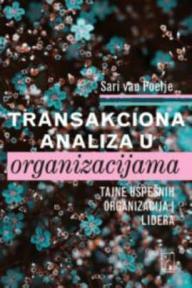 Transakciona analiza u organizacijama - Tajne uspešnih organizacija i lidera