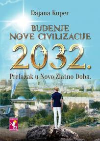 Buđenje Nove civilizacije 2032. - Prelazak u Novo Zlatno doba