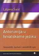Antonimija u hrvatskome jeziku - Semantički, tvorbeni i sintaktički opis