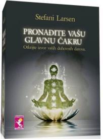 Pronađite vašu glavnu čakru : otkrijte izvor vaših duhovnih darova