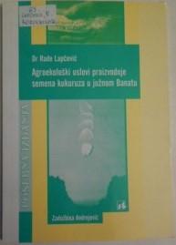 Agroekološki uslovi proizvodnje semena kukuruza u južnom Banatu