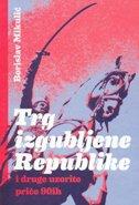 Trg izgubljene Republike - i druge uzorite priče 90 - ih