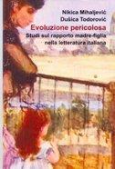 Evoluzione pericolosa - Studi sul rapporto madre-figlia nella letteratura italiana