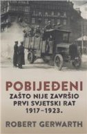 Pobijeđeni - Zašto nije završio Prvi svjetski rat, 1917-1923.