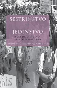 Sestrinstvo i jedinstvo : (post)jugoslo/avenski lezbe/ijski aktivizam