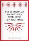 Svi bi trebalo da budemo feministi i feministkinje