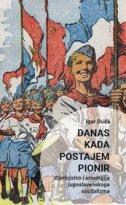 Danas kada postajem pionir - Djetinjstvo i ideologija jugoslavenskog socijalizma