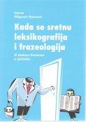 Kada se sretnu leksikografija i frazeologija - O statusu frazema u rječniku