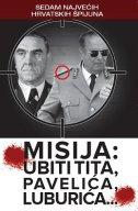 Misija : Ubiti Tita, Pavelića, Luburića...