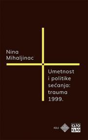 Umetnost i politike sećanja : Trauma 1999.