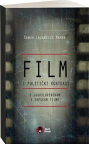 Film i politički kontekst :  O jugoslovenskom i srpskom filmu