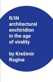 R/IN Architectural Enchiridion in the Age of Virality