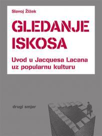 Gledanje iskosa : Uvod u Jacquesa Lacana uz popularnu kulturu
