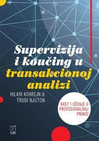 Supervizija i koučing u transakcionoj analizi : Rast i učenje u profesionalnoj praksi